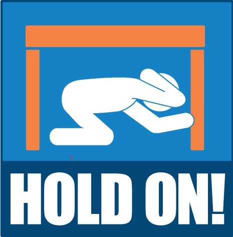Hold on during an Earthquake: If you're under shelter, hold onto it with one hand. If there's no shelter, hold on to your head and neck with both arms and hands.